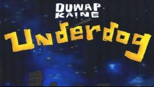 Underdog BY Duwap Kaine